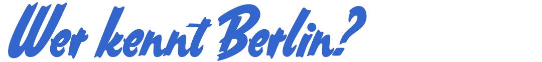 Wer kennt Berlin?